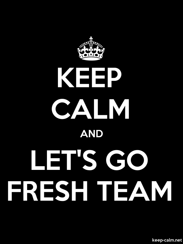KEEP CALM AND LET'S GO FRESH TEAM - white/black - Default (600x800)
