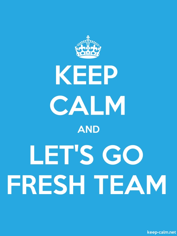 KEEP CALM AND LET'S GO FRESH TEAM - white/blue - Default (600x800)
