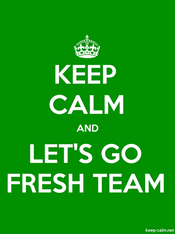 KEEP CALM AND LET'S GO FRESH TEAM - white/green - Default (600x800)