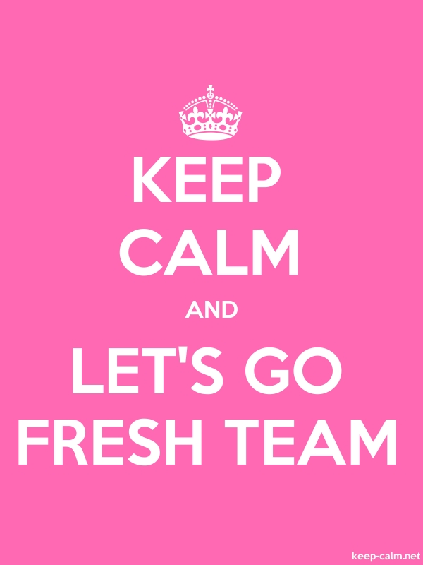 KEEP CALM AND LET'S GO FRESH TEAM - white/pink - Default (600x800)