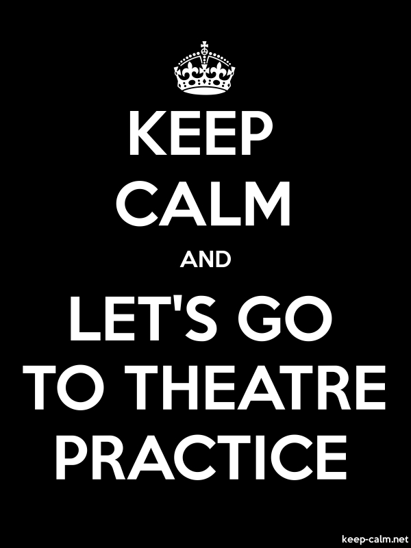 KEEP CALM AND LET'S GO TO THEATRE PRACTICE - white/black - Default (600x800)
