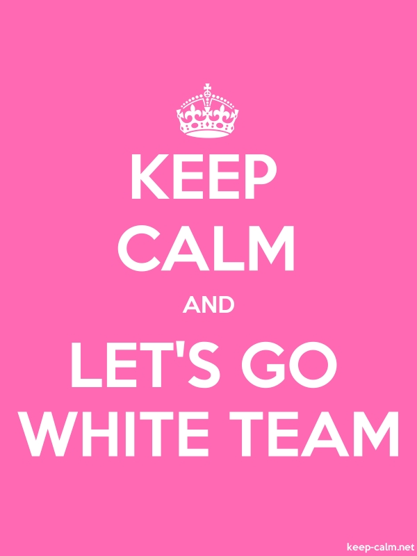 KEEP CALM AND LET'S GO WHITE TEAM - white/pink - Default (600x800)
