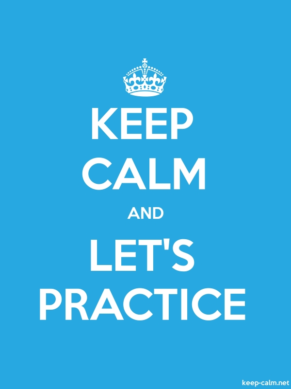 KEEP CALM AND LET'S PRACTICE - white/blue - Default (600x800)