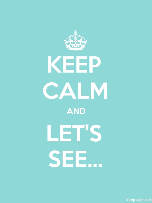 KEEP CALM AND LET'S SEE... - white/lightblue - Default (600x800)