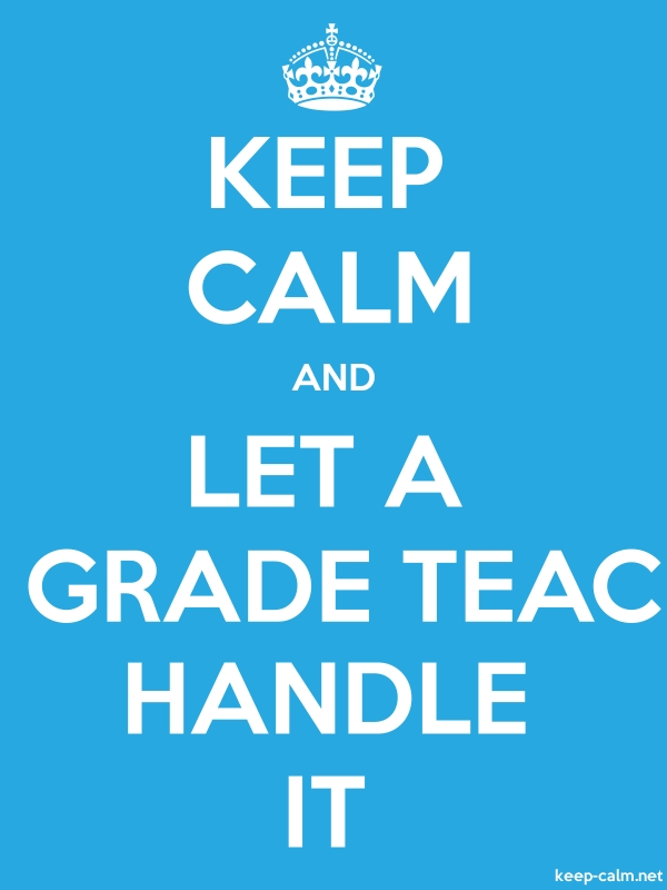 KEEP CALM AND LET A 4TH GRADE TEACHER HANDLE IT - white/blue - Default (600x800)