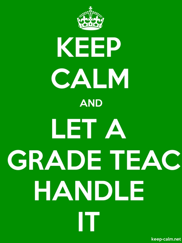 KEEP CALM AND LET A 4TH GRADE TEACHER HANDLE IT - white/green - Default (600x800)