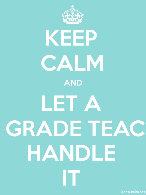 KEEP CALM AND LET A 4TH GRADE TEACHER HANDLE IT - white/lightblue - Default (600x800)