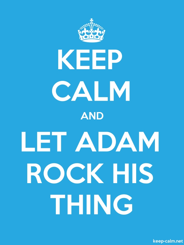 KEEP CALM AND LET ADAM ROCK HIS THING - white/blue - Default (600x800)