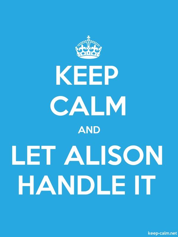 KEEP CALM AND LET ALISON HANDLE IT - white/blue - Default (600x800)