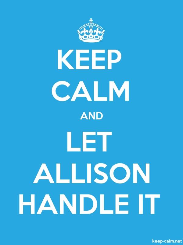 KEEP CALM AND LET ALLISON HANDLE IT - white/blue - Default (600x800)