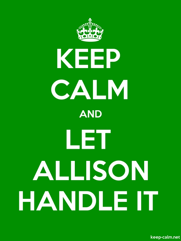 KEEP CALM AND LET ALLISON HANDLE IT - white/green - Default (600x800)