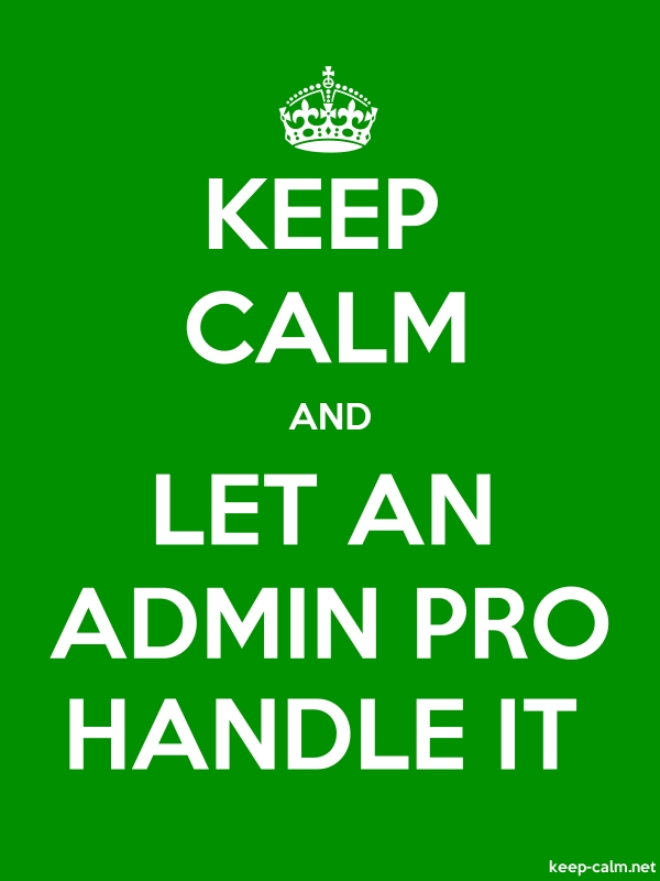KEEP CALM AND LET AN ADMIN PRO HANDLE IT - white/green - Default (600x800)