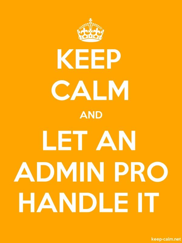 KEEP CALM AND LET AN ADMIN PRO HANDLE IT - white/orange - Default (600x800)