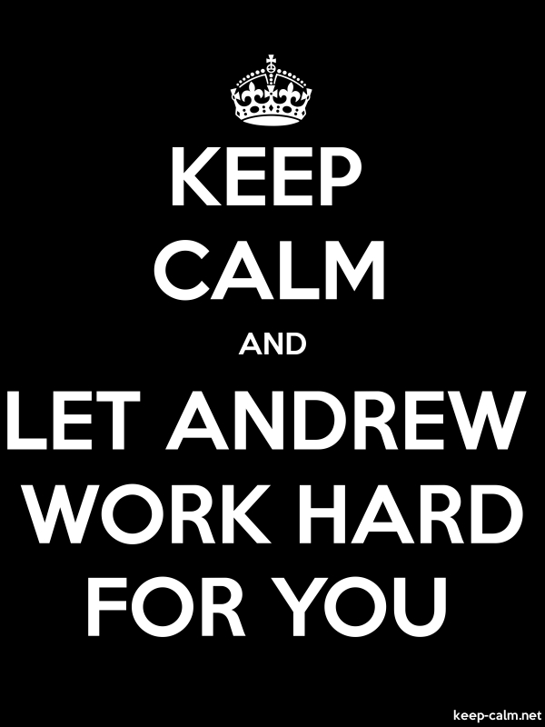 KEEP CALM AND LET ANDREW WORK HARD FOR YOU - white/black - Default (600x800)