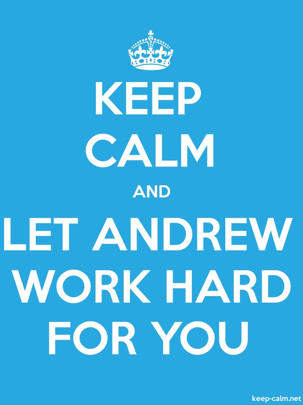 KEEP CALM AND LET ANDREW WORK HARD FOR YOU - white/blue - Default (600x800)
