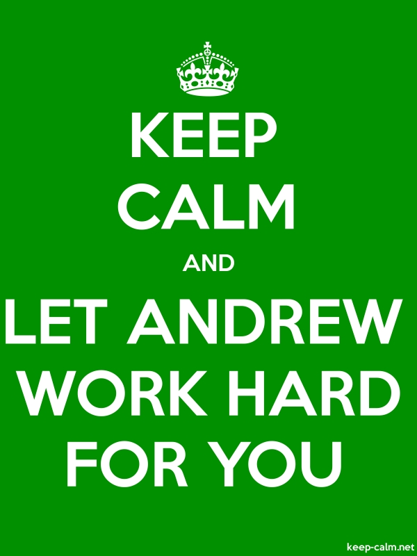 KEEP CALM AND LET ANDREW WORK HARD FOR YOU - white/green - Default (600x800)