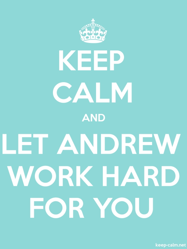 KEEP CALM AND LET ANDREW WORK HARD FOR YOU - white/lightblue - Default (600x800)