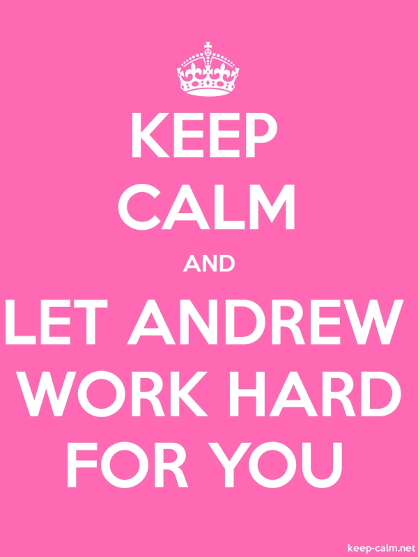 KEEP CALM AND LET ANDREW WORK HARD FOR YOU - white/pink - Default (600x800)