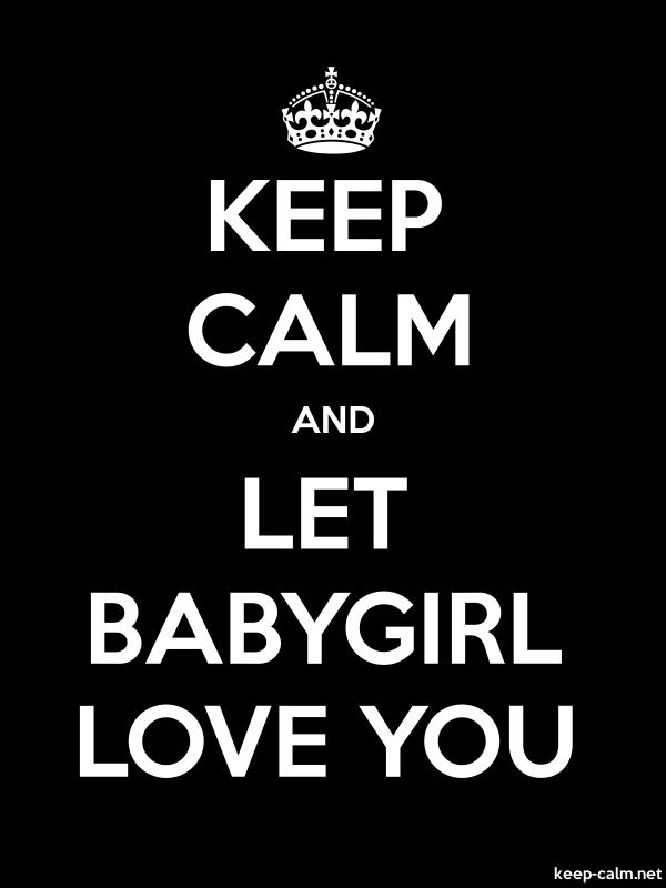 KEEP CALM AND LET BABYGIRL LOVE YOU - white/black - Default (600x800)