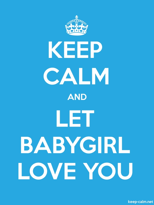 KEEP CALM AND LET BABYGIRL LOVE YOU - white/blue - Default (600x800)
