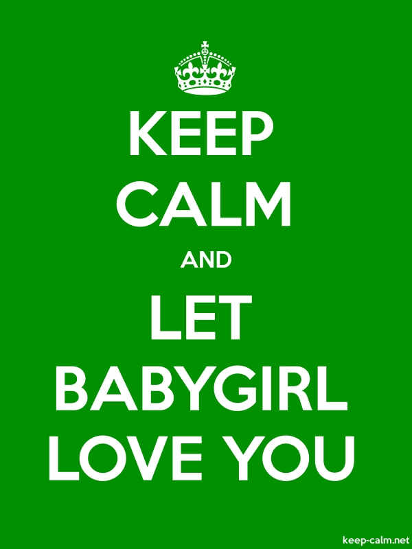 KEEP CALM AND LET BABYGIRL LOVE YOU - white/green - Default (600x800)