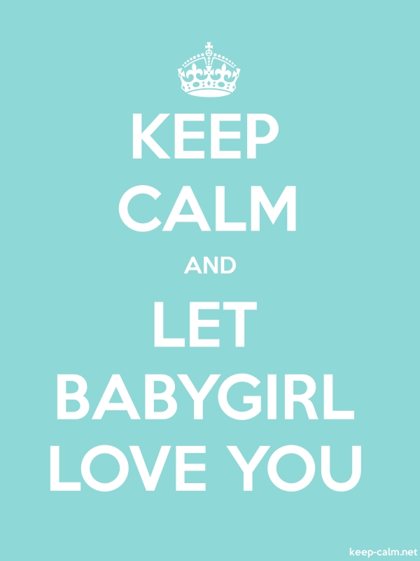 KEEP CALM AND LET BABYGIRL LOVE YOU - white/lightblue - Default (600x800)