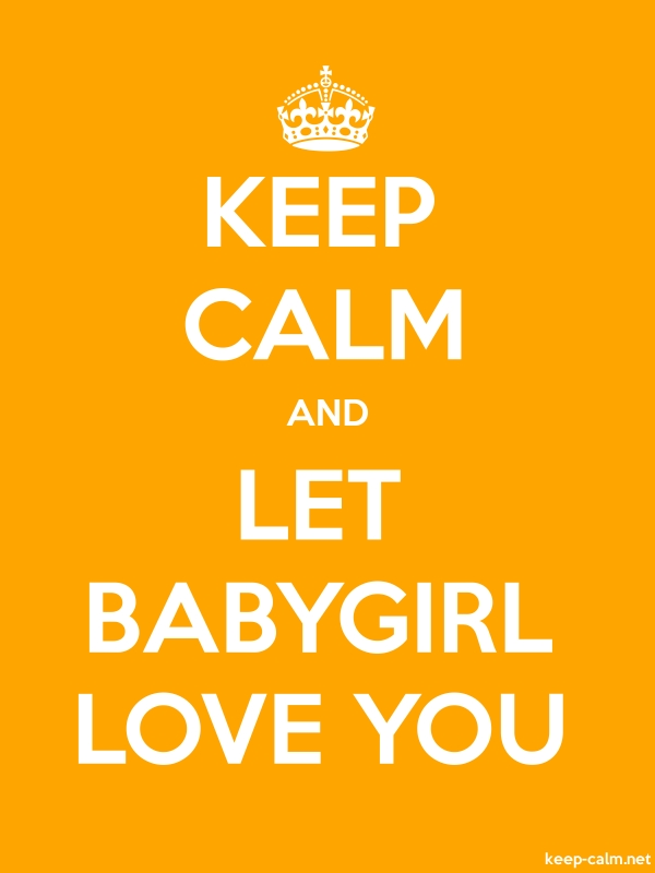 KEEP CALM AND LET BABYGIRL LOVE YOU - white/orange - Default (600x800)