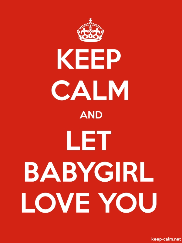 KEEP CALM AND LET BABYGIRL LOVE YOU - white/red - Default (600x800)