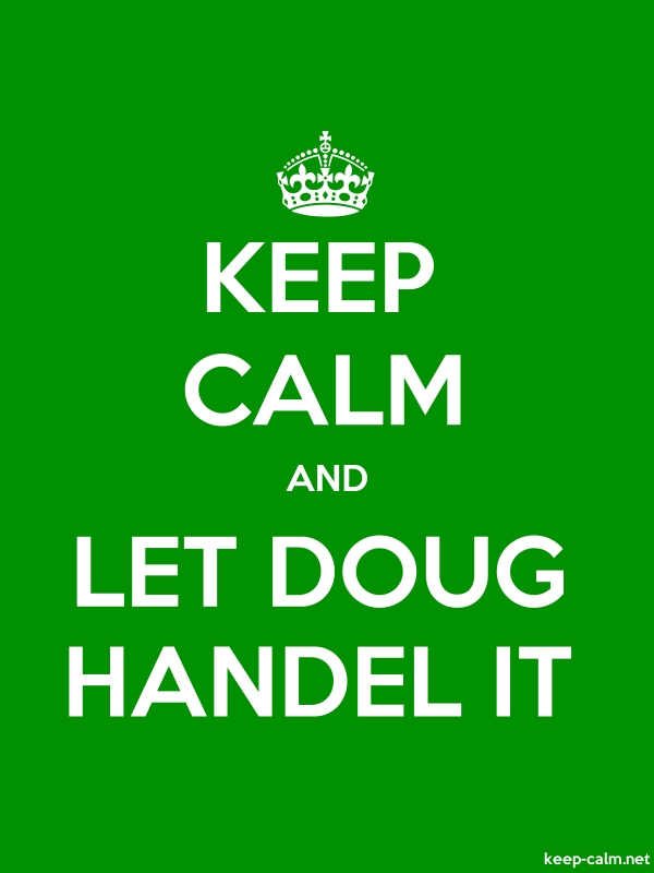 KEEP CALM AND LET DOUG HANDEL IT - white/green - Default (600x800)