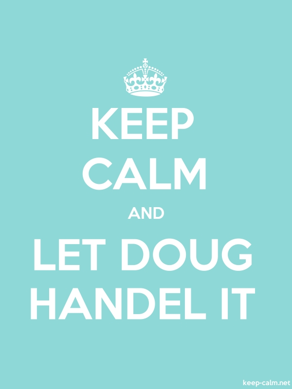 KEEP CALM AND LET DOUG HANDEL IT - white/lightblue - Default (600x800)
