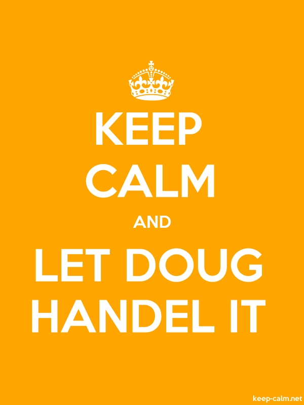KEEP CALM AND LET DOUG HANDEL IT - white/orange - Default (600x800)