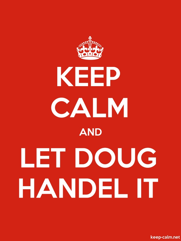 KEEP CALM AND LET DOUG HANDEL IT - white/red - Default (600x800)