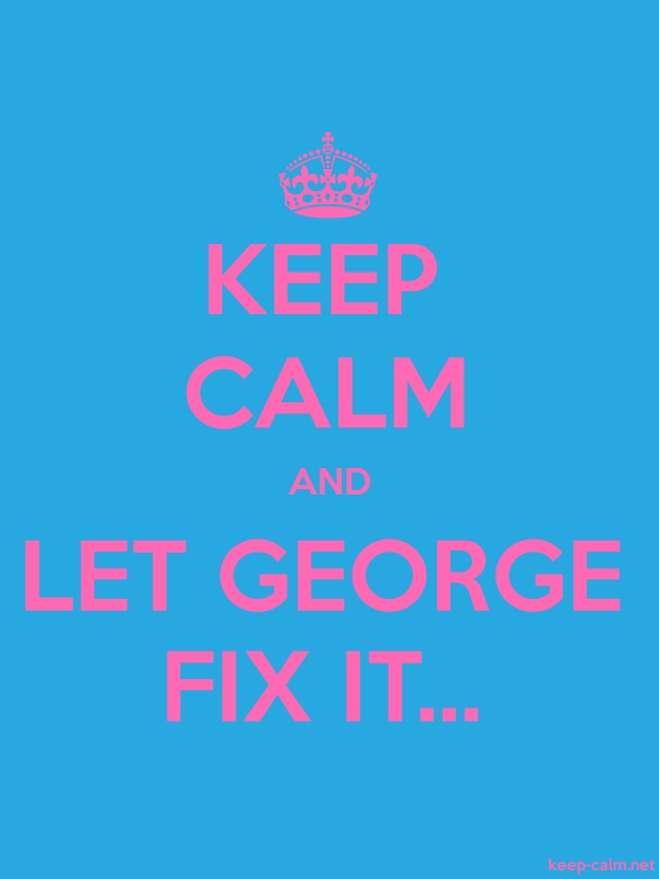KEEP CALM AND LET GEORGE FIX IT... - pink/blue - Default (600x800)