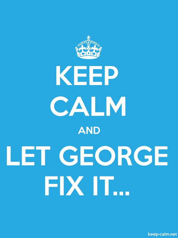 KEEP CALM AND LET GEORGE FIX IT... - white/blue - Default (600x800)