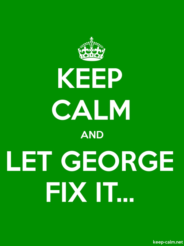KEEP CALM AND LET GEORGE FIX IT... - white/green - Default (600x800)