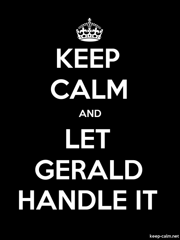 KEEP CALM AND LET GERALD HANDLE IT - white/black - Default (600x800)