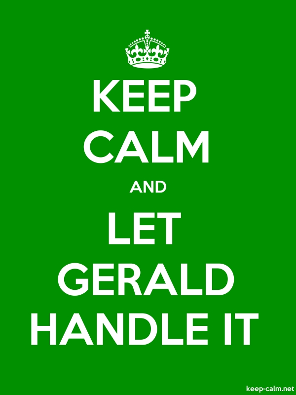 KEEP CALM AND LET GERALD HANDLE IT - white/green - Default (600x800)