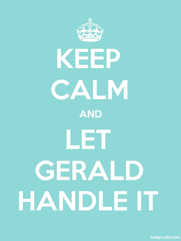 KEEP CALM AND LET GERALD HANDLE IT - white/lightblue - Default (600x800)