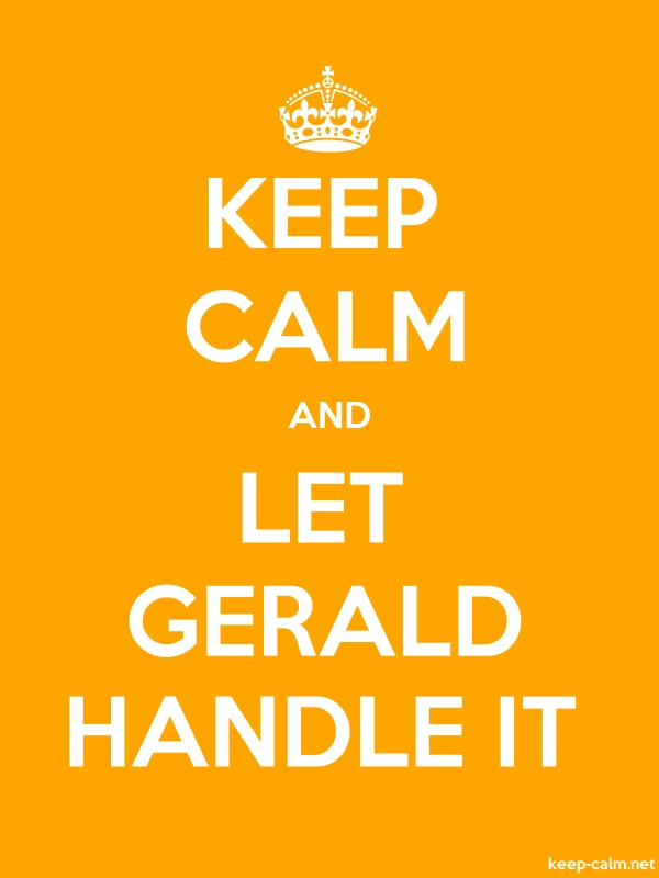 KEEP CALM AND LET GERALD HANDLE IT - white/orange - Default (600x800)