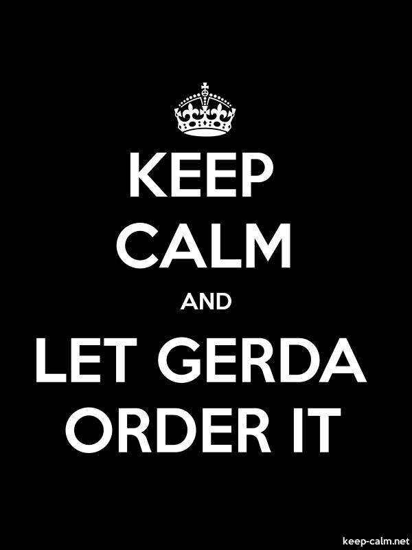 KEEP CALM AND LET GERDA ORDER IT - white/black - Default (600x800)