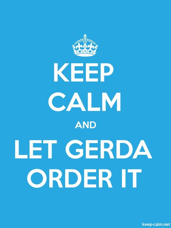 KEEP CALM AND LET GERDA ORDER IT - white/blue - Default (600x800)