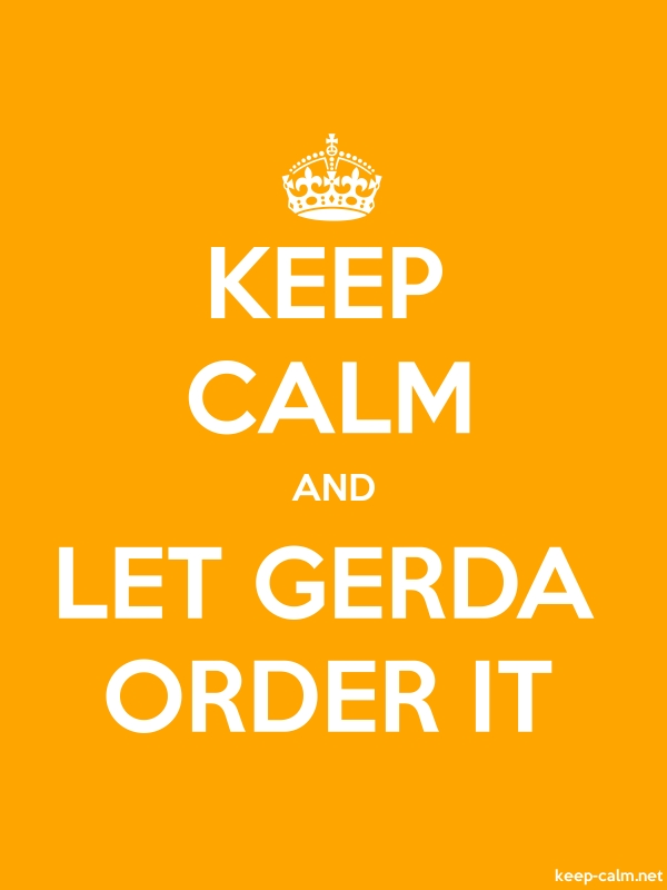 KEEP CALM AND LET GERDA ORDER IT - white/orange - Default (600x800)