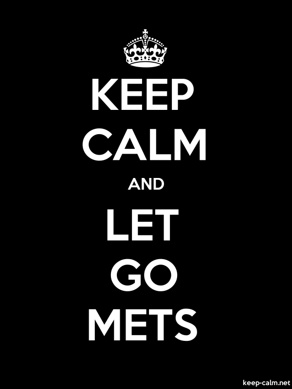 KEEP CALM AND LET GO METS - white/black - Default (600x800)