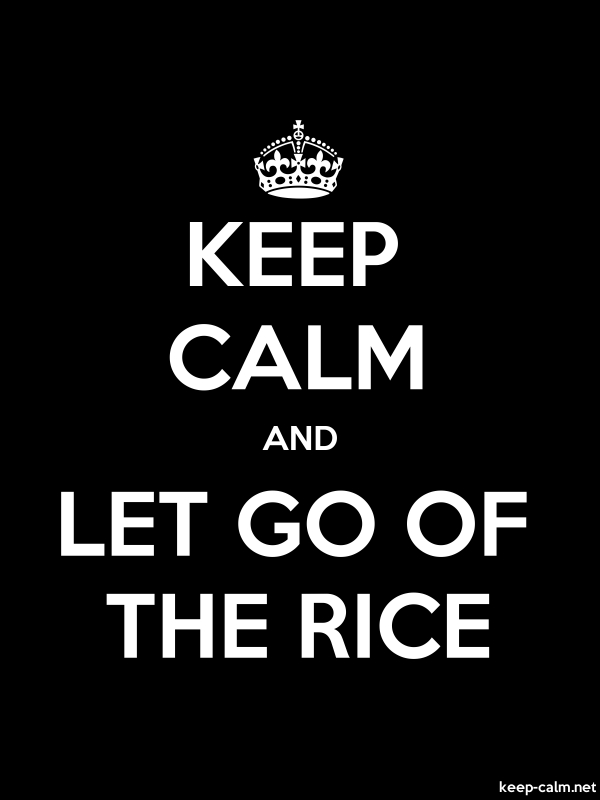 KEEP CALM AND LET GO OF THE RICE - white/black - Default (600x800)