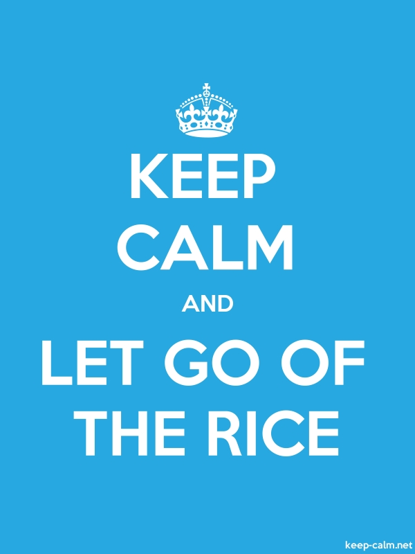 KEEP CALM AND LET GO OF THE RICE - white/blue - Default (600x800)