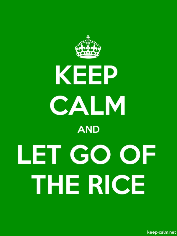 KEEP CALM AND LET GO OF THE RICE - white/green - Default (600x800)