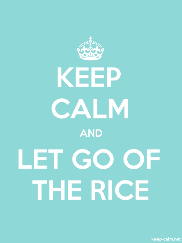 KEEP CALM AND LET GO OF THE RICE - white/lightblue - Default (600x800)