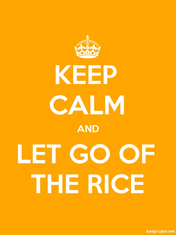 KEEP CALM AND LET GO OF THE RICE - white/orange - Default (600x800)