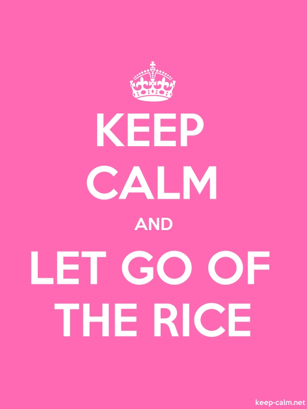 KEEP CALM AND LET GO OF THE RICE - white/pink - Default (600x800)