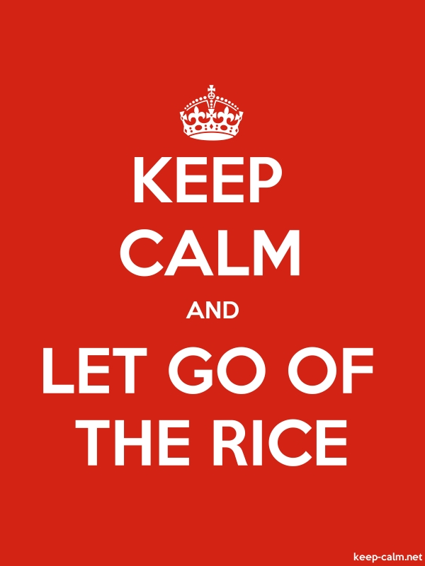 KEEP CALM AND LET GO OF THE RICE - white/red - Default (600x800)